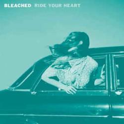 Bleached – Ride Your Heart - LP Vinyl Album - Garage Indie Rock