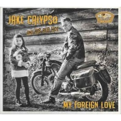 Jake Calypso And His Red Hot ‎– My Foreign Love - CD Album Digipack - Rockabilly