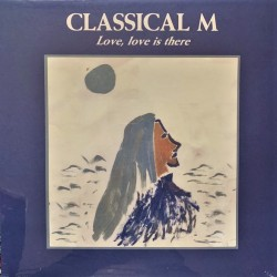 Classical M – Love, Love Is There - LP Vinyl Album - Psychedelic Folk Rock