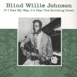 Blind Willie Johnson – If I Had My Way, I'd Tear The Building Down - LP Vinyl Album - Texas Blues