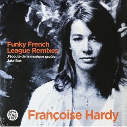 Françoise Hardy - J'écoute De La Musique Saoûle / Juke Box - Maxi 12 inches Vinyl - Funky French League Remixes