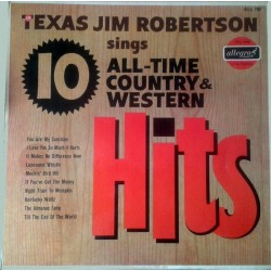 Texas Jim Robertson Sings 10 All-Time Country And Western Hits - LP Vinyl