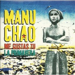 Manu Chao ‎– Me Gustas Tu / La Primavera - CD Single