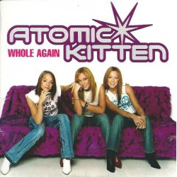 Atomic Kitten ‎– Whole Again - CD Single