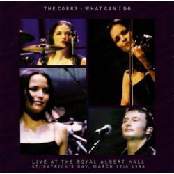 The Corrs - What Can I Do (Live At The Albert Hall) - CD Maxi Single