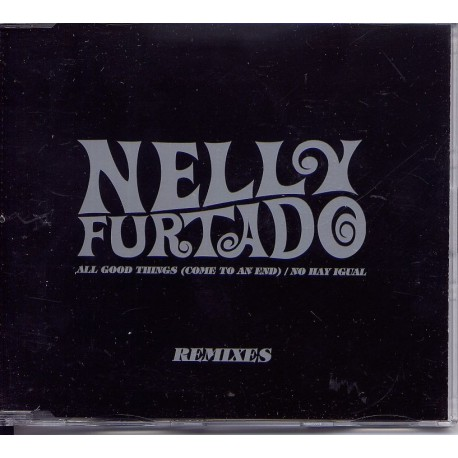 Nelly Furtado - All Good Things (Come To An End) / No Hay Igual (Remixes) - CD Maxi Single Promo
