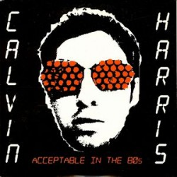 Calvin Harris ‎– Acceptable In The 80s - CD Single Promo