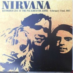 Nirvana ‎– Recorded Live At The Palaghiaccio, Rome - February 22nd, 1994 - LP Vinyl