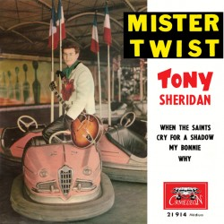 Tony Sheridan - Mister Twist - When The Saints - Cry For A Shadow - 45 RMP Vinyl EP