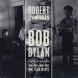 Robert Zimmerman Plays Bob Dylan ‎– Studio Recordings Nov.1961 - Nov.1962 - One Year In NYC - LP Vinyl