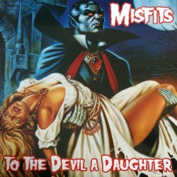Misfits ‎– To The Devil A Daughter - LP Vinyl Album