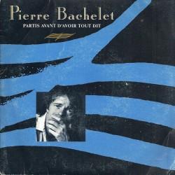 Pierre Bachelet – Partis Avant D'Avoir Tout Dit - 45 RPM Vinyl 7 inches