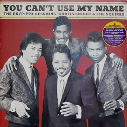 Curtis Knight & The Squires ‎– You Can't Use My Name - The RSVP - PPX Sessions