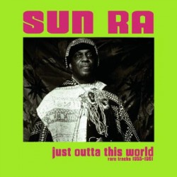 Sun Ra ‎– Just Outta This World - Rare Tracks 1955-1961 - LP Vinyl Album