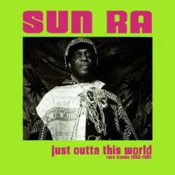 Sun Ra – Just Outta This World - Rare Tracks 1955-1961 - LP Vinyl Album