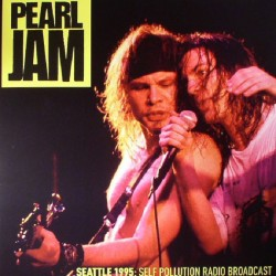 Pearl Jam ‎– Seattle 1995 - Self Pollution Radio - LP Vinyl Album Broadcast