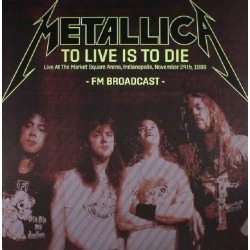 Metallica – To Live Is To Die: Live at the Market Square Arena, Indianapolis, November 24th, 1988 - Double LP Vinyl Album