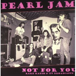 Pearl Jam ‎– Not For You - Rare Radio & TV Broadcasts - LP Vinyl Album