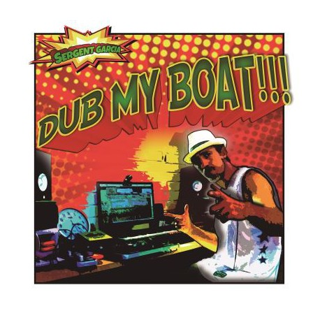 Sergent Garcia – Dub my boat - Maxi vinyl 12 inches EP 45 RPM