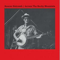 Roscoe Holcomb – Across The Rocky Mountain - LP Vinyl Album